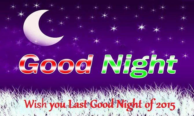 Wish you last Good Night of 2015